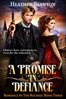A Promise in Defiance (Romance in the Rockies #3)