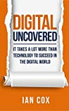 Digital Uncovered: It takes a lot more than technology to succeed in the digital world