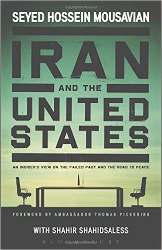 Iran and the United States An Insider's View on the Failed Past and the Road to Peace