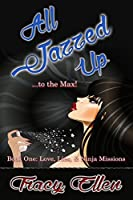 All Jazzed Up (Book One: Love, Lies, & Ninja Missions)