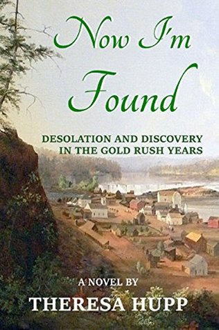 Now I'm Found: Desolation and Discovery in the Gold Rush Years