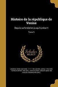 Histoire de La Republique de Venise: Depuis Sa Fondation Jusqu'a Present; Tome 9