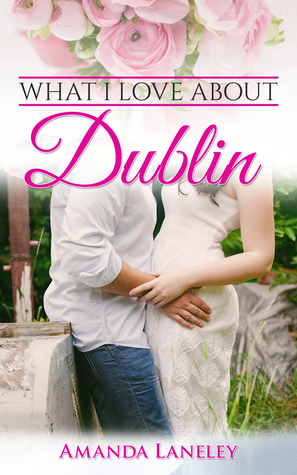 What I Love About Dublin by Amanda Laneley