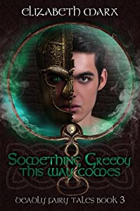 Something Greedy This Way Comes (Deadly Fairy Tales #3)