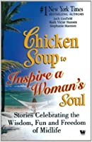 Chicken Soup to Inspire a Woman's Soul: Stories Celebrating the Wisdom, Fun and Freedom of Midlife (Chicken Soup for the Soul)