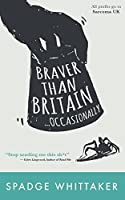 Braver Than Britain, Occasionally