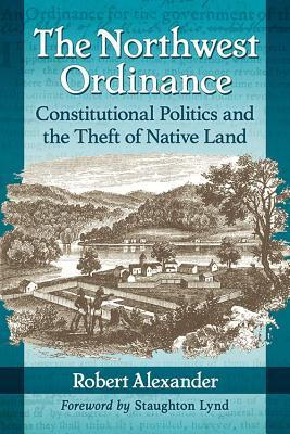 The Northwest Ordinance Constitutional Politics and the Theft of Native Land
