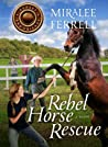 Rebel Horse Rescue (Horses and Friends, #5)