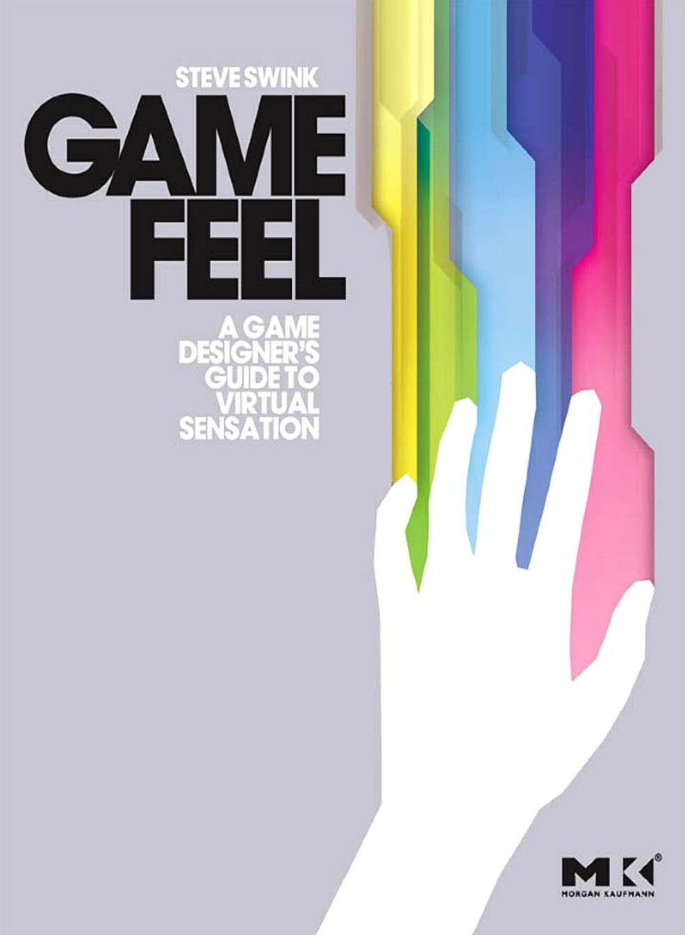 Game Feel A Game Designer s Guide to Virtual Sensation~tqw~darksiderg