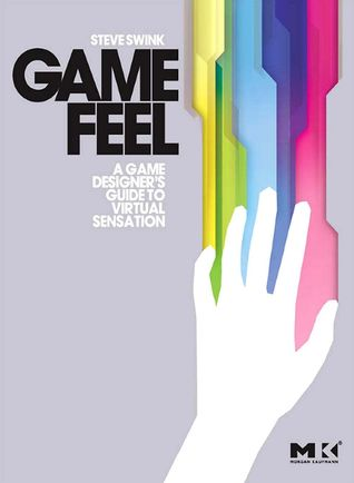 Game Feel: A Game Designer's Guide to Virtual Sensation