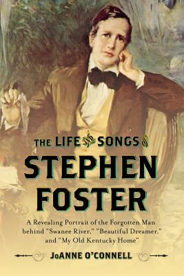 Life and Songs of Stephen Foster by Joanne O'Connell