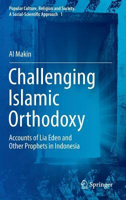 Challenging Islamic Orthodoxy  Accounts of Lia Eden and Other Prophets in Indonesia