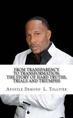 From Transparency to Transformation: A Story of Hard Truths, Trials, and Triumphs Demond L Tolliver
