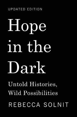 Hope in the Dark: Untold Histories, Wild Possibilities