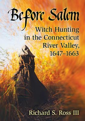 Before Salem Witch Hunting in the Connecticut River Valley, 1647-1663
