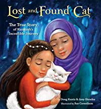 Lost and Found Cat : The True Story of Kunkush's Incredible Journey