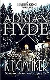 Kingmaker by Adrian Hyde