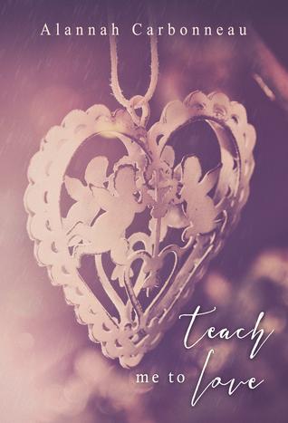 Teach Me To Love by Alannah Carbonneau