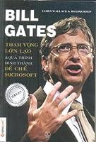Bill Gates- Tham Vọng Lón Lao& Quá Trình Hình Thành Đế Chế MicroSoft