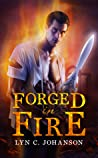 Forged in Fire by Lyn C. Johanson