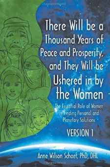 There Will be a Thousand Years of Peace and Prosperity, and They Will be Ushered in by the Women - Version 1 & Version 2: The Essential Role of Women in Finding Personal and Planetary Solutions