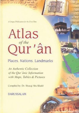 Atlas of the Qur'ân: An Authentic Collection of the Qur'anic Information with Maps, Tables and Pictures