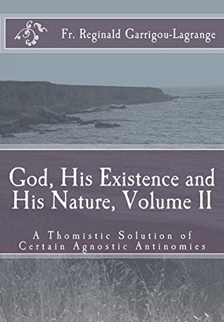 God, His Existence and His Nature; A Thomistic Solution, Volume II