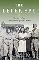 Leper Spy: The Story of an Unlikely Hero of World War II