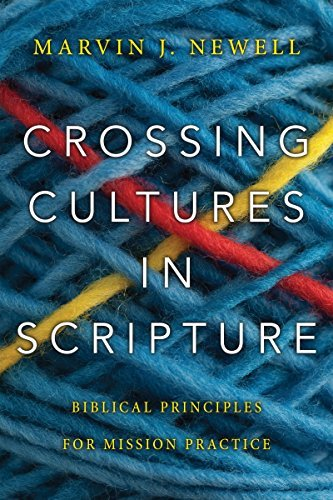 Crossing Cultures in Scripture: Biblical Principles for Mission Practice  by  Marvin J Newell