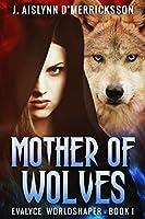 Mother of Wolves (Evalyce Worldshaper, #1)