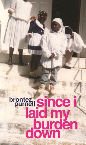 Since I Laid My Burden Down by Brontez Purnell
