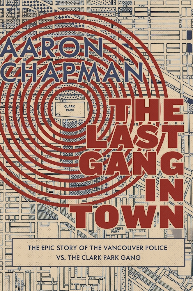 The Last Gang in Town - The Epic Story of the Vancouver Police vs