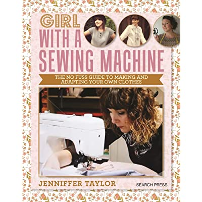 Girl With A Sewing Machine The Nofuss Guide To Making And Adapting Amazing Sewing Machine For Making Clothes