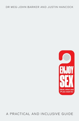 Enjoy Sex: (How, when and if you want to): A Practical and Inclusive Guide