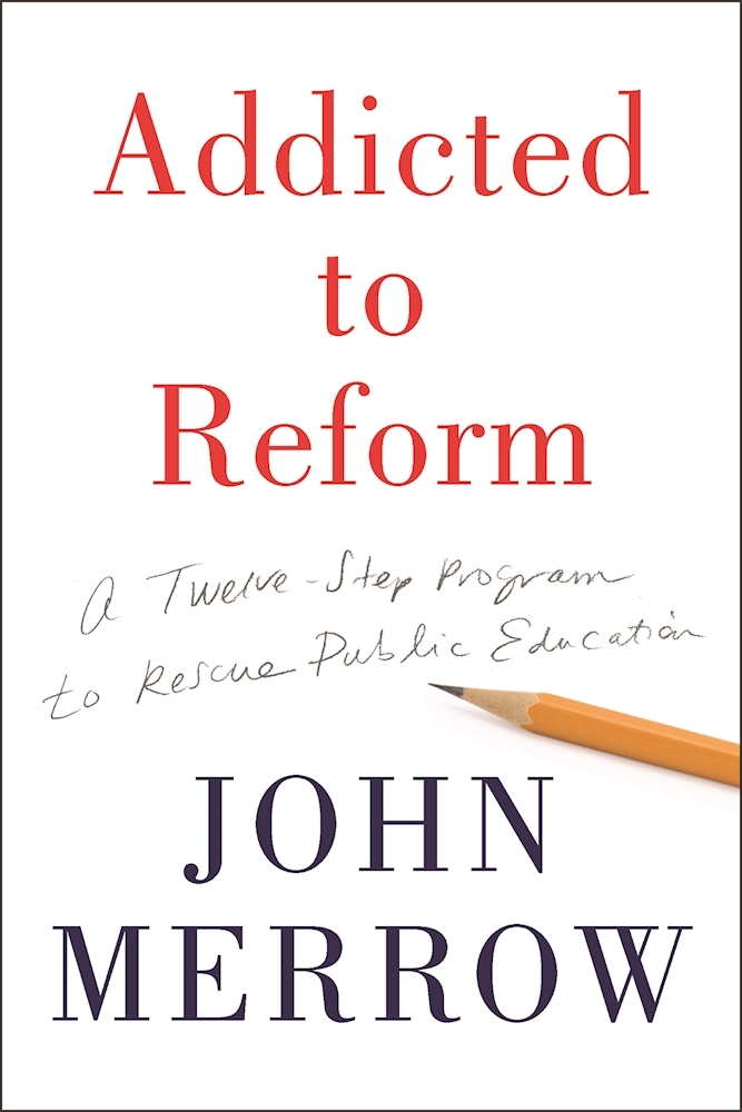 Addicted to Reform A 12-Step Program to Rescue Public Education