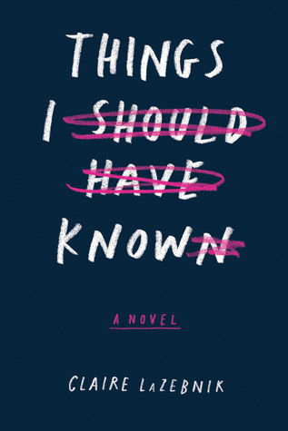 Things I Should Have Known by Claire LaZebnik