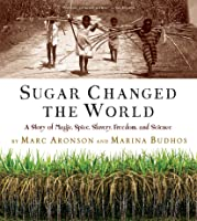 Sugar Changed the World: A Story of Magic, Spice, Slavery
