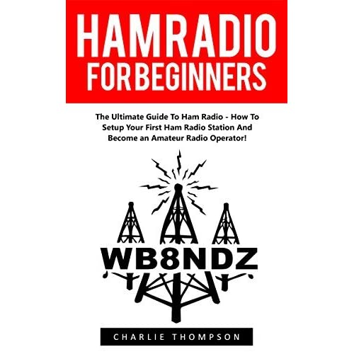 Ham Radio For Beginners: The Ultimate Guide To Ham Radio