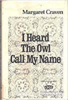 i heard an owl call my Details about i heard the owl call my name: amid the grandeur of the remote pacific northwest stands kingcome, a village so ancient that, according to kwakiutl myth.