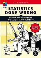 Statistics Done Wrong - Statistik richtig anwenden und gängige Fehler vermeiden -- Deutsche Ausgabe (mitp Professional)