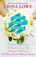 Fiona Lowe's Weddings: A Woman to Belong To / A Wedding in Warragurra / The Surgeon's Chosen Wife / The Playboy Doctor's Marriage Proposal