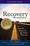 Recovery—The Sacred Art: The Twelve Steps as Spiritual Practice (The Art of Spiritual Living)