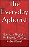 The Everyday Aphorist: Everyday Thoughts On Everyday Topics