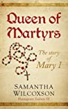 Queen of Martyrs: The Story of Mary I (Plantagenet Embers #3)