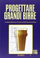 Progettare grandi birre: La guida definitiva per produrre gli stili classici della birra