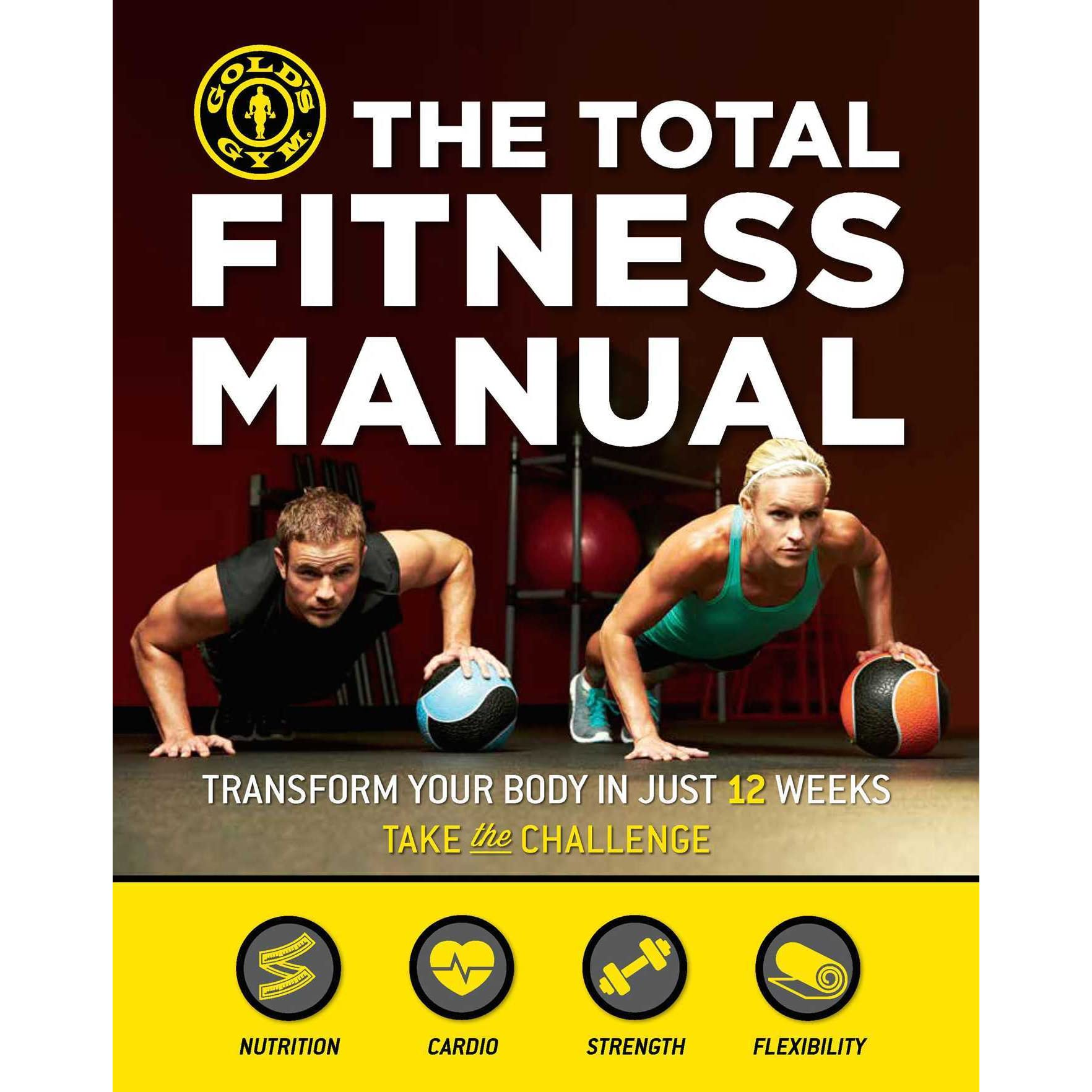 The Total Fitness Manual: Transform Your Body in Just 12 Weeks by Gold's Gym