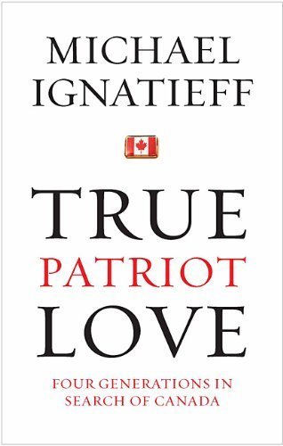True Patriot Love  Four Generations in Search of Canada
