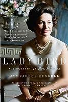 Lady Bird: A Biography of Mrs. Johnson