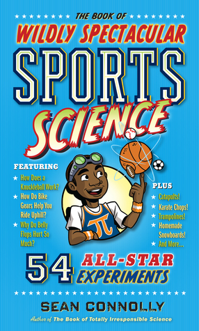 The Book of Wildly Spectacular Sports Science: 60 Hands-On Experiments from Baseball Ballistics to Karate Kinetics