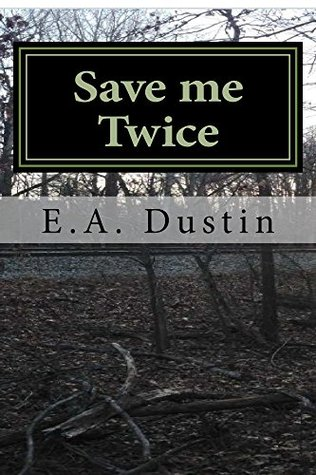 Save me Twice by E.A. Dustin